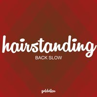 Back Slow — Hairstanding