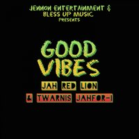 Good Vibes — Jah Red Lion, Jah Red Lion, Twarnis Jahfor-I, Twarnis Jahfor-I