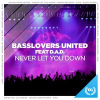 Never Let You Down — Basslovers United feat. D.A.D.