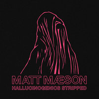 Hallucinogenics (Stripped) — Matt Maeson