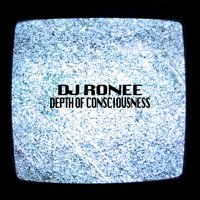 Depth of Consciousness — DJ Ronee