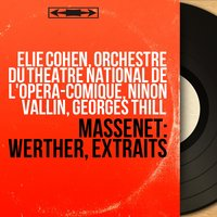 Massenet: Werther, extraits — Orchestre Du Theatre National De L'opera-comique, Ninon Vallin, Georges Thill, Elie Cohen, Elie Cohen, Orchestre du Théâtre national de l'Opéra-Comique, Ninon Vallin, Georges Thill, Жюль Массне