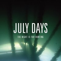 The Night Is for Hunting — July Days