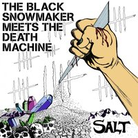 Salt — The Black Snowmaker Meets The Death Machine
