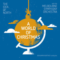 A World Of Christmas — Melbourne Symphony Orchestra, Benjamin Northey, The Idea of North