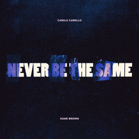 Never Be the Same — Camila Cabello, Kane Brown