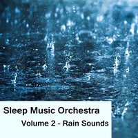 Sleep Music Orchestra vol.2 - Rain Sounds — Sleep Music Orchestra