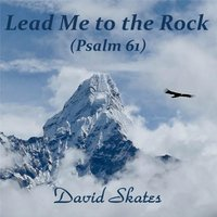 Lead Me to the Rock (Psalm 61) — David Skates