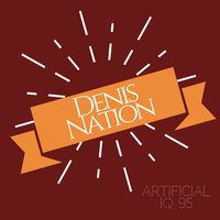 Artificial Iq 95 — Denis Nation