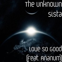 Love so Good — The Unknown Sista, Ananum