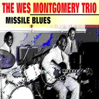 Missile Blues — The Wes Montgomery Trio
