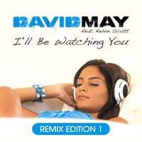 I'll Be Watching You — DAVID MAY, Kelvin Scott