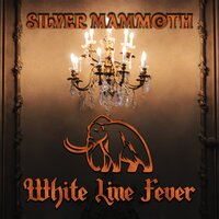 White Line Fever — Silver Mammoth