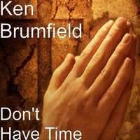 Don't Have Time — Ken Brumfield