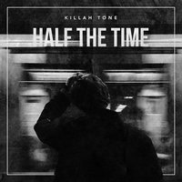 Half the Time — Killah Tone