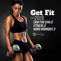 Get Fit in 2019: EDM for Gym, Fitness, Hard Workout — сборник
