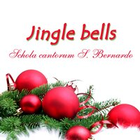 Jingle Bells — Schola Cantorum S. Bernardo