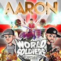 Aaron — World Soldiers, Harry Shotta, Little Dee