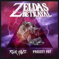 Zelda's Betrayal — Project Pat, Rick Haze