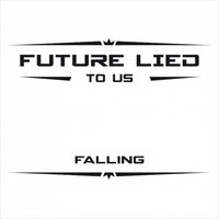 Falling — Future Lied to Us