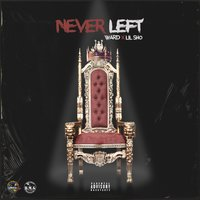 Never Left — Ward, Lil Sho