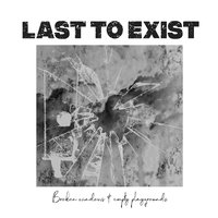 Broken Windows & Empty Playgrounds — Last To Exist