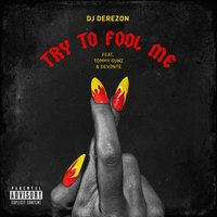 Try to Fool Me — DJ Derezon, Devonte, Tommy Gunz