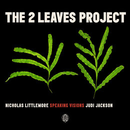 Speaking Visions — Nicholas Littlemore's The Two Leaves Project, Judi Jackson