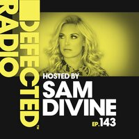 Defected Radio Episode 143 (hosted by Sam Divine) — Defected Radio