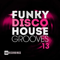 Funky Disco House Grooves, Vol. 13 — сборник