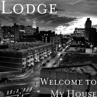 Welcome to My House — Lodge