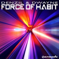 Force Of Habit — Dwayne, Denzil
