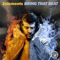 Bring That Beat — 2Elements