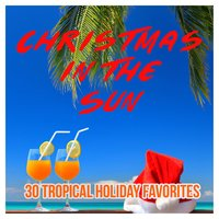 Christmas in the Sun - 30 Tropical Holiday Favorites — сборник
