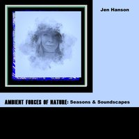 Ambient Forces of Nature: Seasons and Soundscapes — Jen Hanson