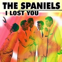 I Lost You — The Spaniels