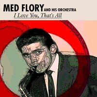 I Love You, That's All — Med Flory and His Orchestra