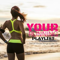 Your Running Playlist: Dance House Songs to Get Fit — сборник
