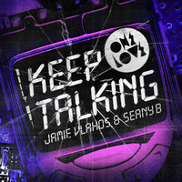Keep Talking — Jamie Vlahos, Seany B