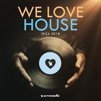 We Love House - Ibiza 2018 — сборник