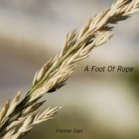 A Foot Of Rope — Frontier Days