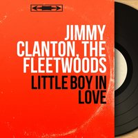 Little Boy in Love — Jimmy Clanton, The Fleetwoods