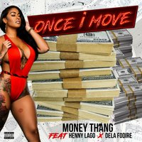 Once I Move — Henny Lago, Money Thang, Dela Fodire