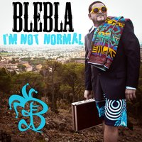 I'm not normal — Blebla