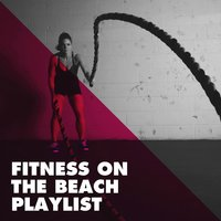 Fitness on the Beach Playlist — Running Workout Music, Workout Buddy, Top 40, Workout Buddy, Running Workout Music