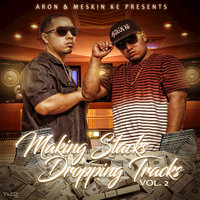 Making Stacks Dropping Tracks, Vol. 2 — Aron, Meskin Ke, Aron, Meskin Ke
