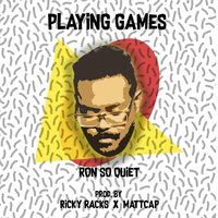Playing Games — Ron so Quiet