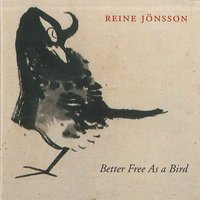 Better Free As a Bird — Reine Jönsson