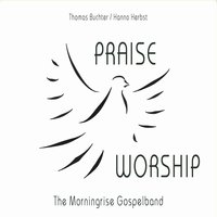 Praise and Worship — Hanno Herbst, Thomas Buchter, Thomas Buchter|Hanno Herbst|The Morningrise Gospelband, The Morningrise Gospelband