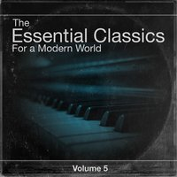 The Essential Classics For a Modern World, Vol.5 — Various Soloists, Various Conductors, Various Orchestras